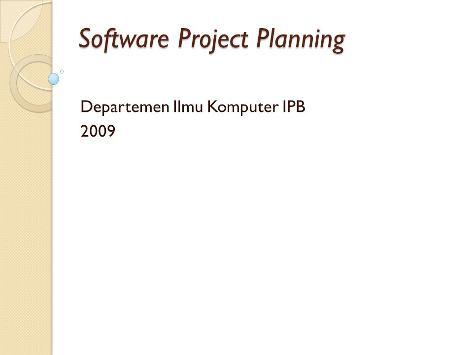 Software Project Planning Departemen Ilmu Komputer IPB 2009