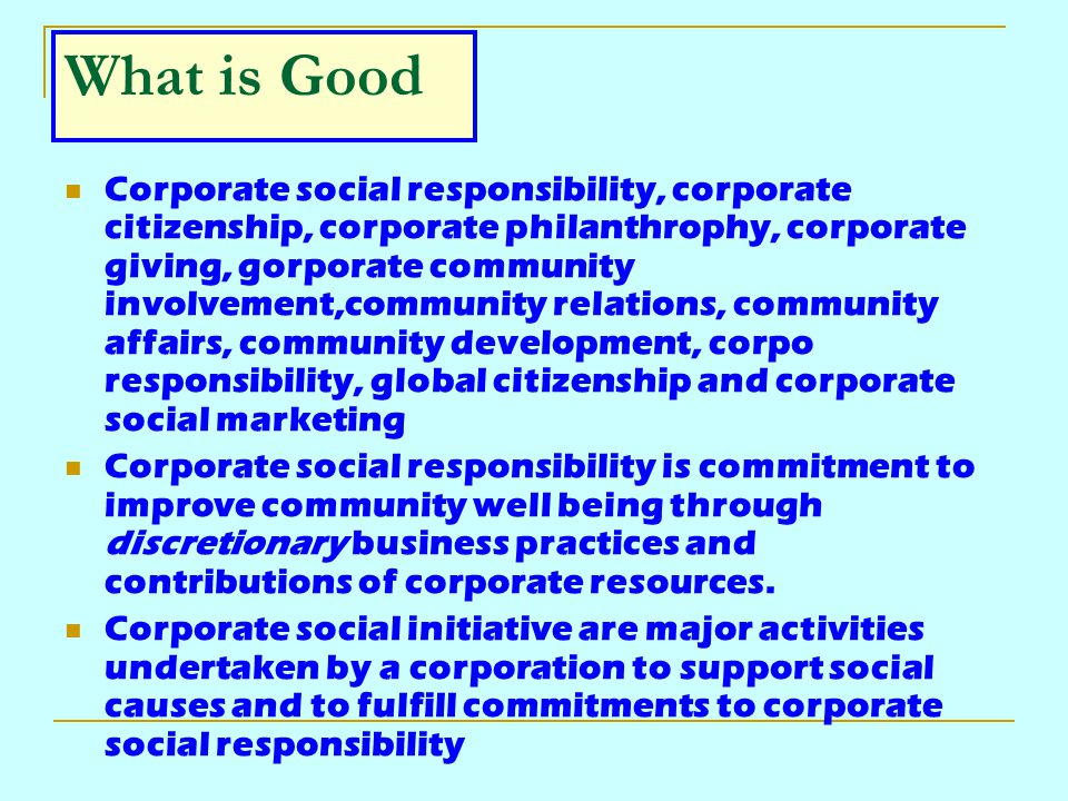What is Good Corporate social responsibility, corporate citizenship, corporate philanthrophy, corporate giving, gorporate community involvement,commun