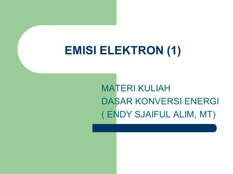 Sifat Katoda Pada proses emisi thermionik bahan yang akan digunakan sebagai katoda harus memiliki sifat sifat yang memadai untuk berperan dalam proses yaitu : a.