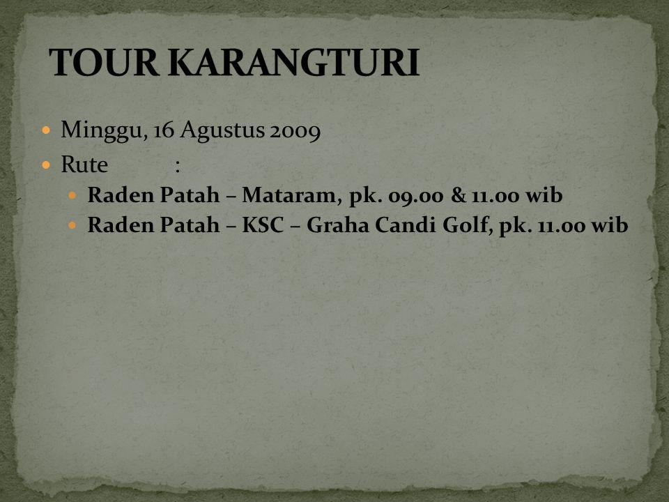 Minggu, 16 Agustus 2009 Rute: Raden Patah – Mataram, pk. 09.00 & 11.00 wib Raden Patah – KSC – Graha Candi Golf, pk. 11.00 wib