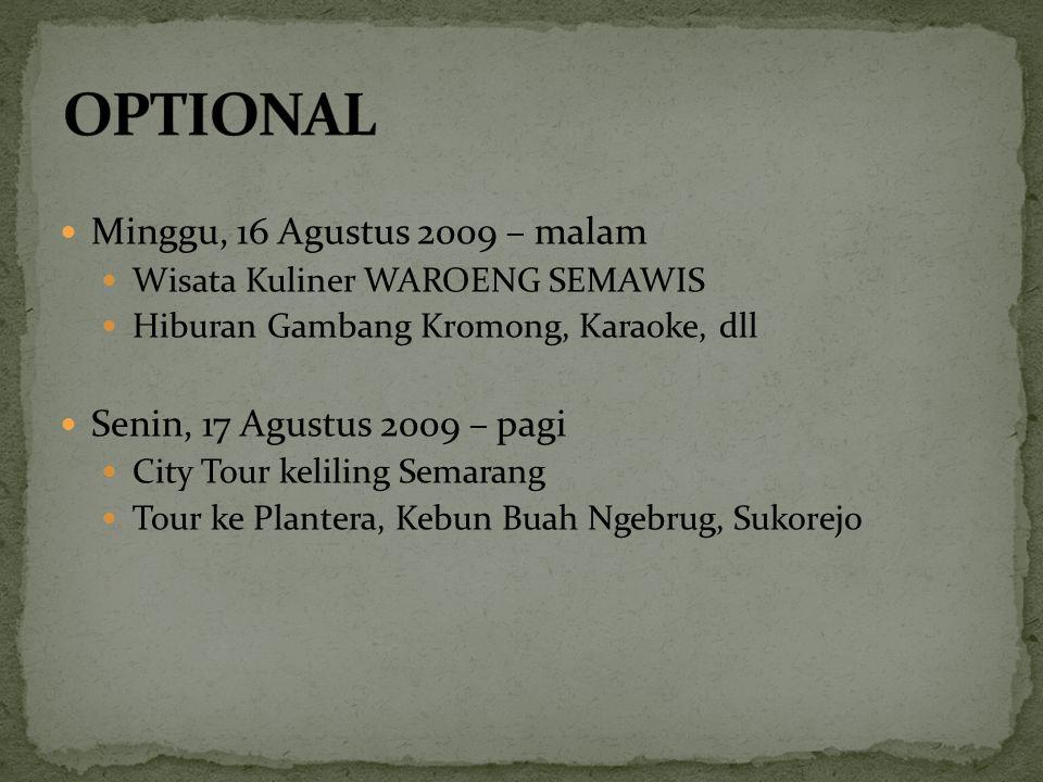 Minggu, 16 Agustus 2009 – malam Wisata Kuliner WAROENG SEMAWIS Hiburan Gambang Kromong, Karaoke, dll Senin, 17 Agustus 2009 – pagi City Tour keliling