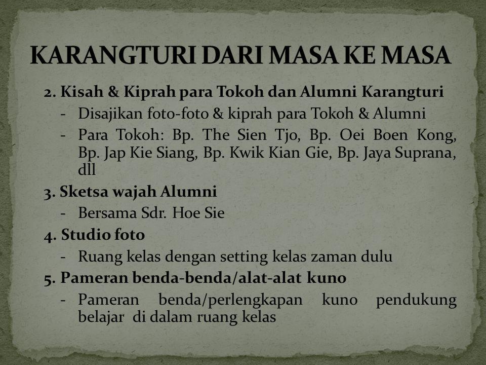 2. Kisah & Kiprah para Tokoh dan Alumni Karangturi -Disajikan foto-foto & kiprah para Tokoh & Alumni -Para Tokoh: Bp. The Sien Tjo, Bp. Oei Boen Kong,