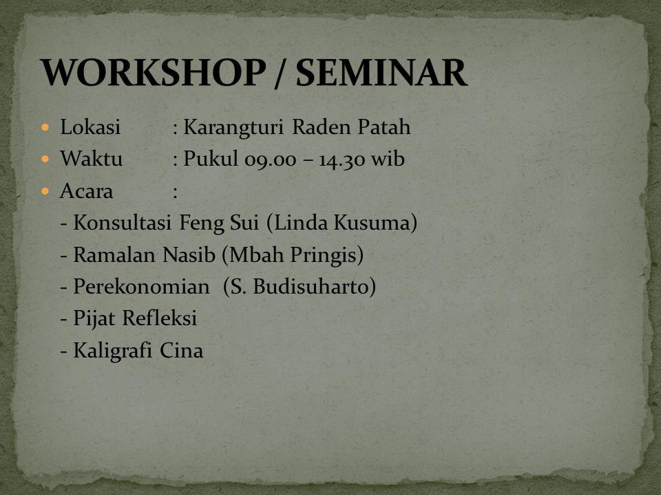 Lokasi: Karangturi Raden Patah Waktu: Pukul 09.00 – 14.30 wib Acara: - Konsultasi Feng Sui (Linda Kusuma) - Ramalan Nasib (Mbah Pringis) - Perekonomia