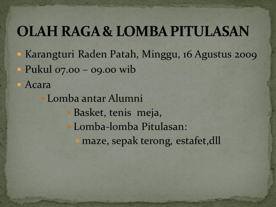 Karangturi Raden Patah, Minggu, 16 Agustus 2009 Pukul 07.00 – 09.00 wib Acara Lomba antar Alumni Basket, tenis meja, Lomba-lomba Pitulasan: maze, sepa