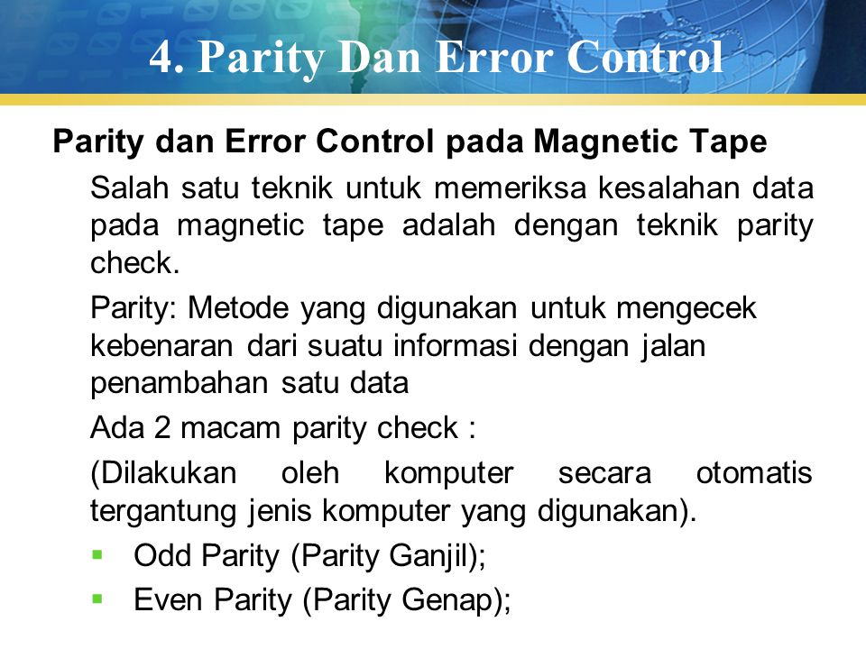 4. Parity Dan Error Control Parity dan Error Control pada Magnetic Tape Salah satu teknik untuk memeriksa kesalahan data pada magnetic tape adalah den