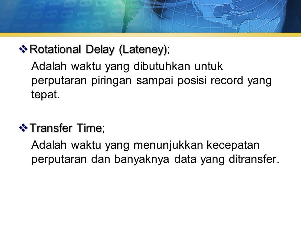  Rotational Delay (Lateney)  Rotational Delay (Lateney); Adalah waktu yang dibutuhkan untuk perputaran piringan sampai posisi record yang tepat.