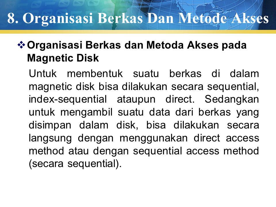 8. Organisasi Berkas Dan Metode Akses  Organisasi Berkas dan Metoda Akses pada Magnetic Disk Untuk membentuk suatu berkas di dalam magnetic disk bisa
