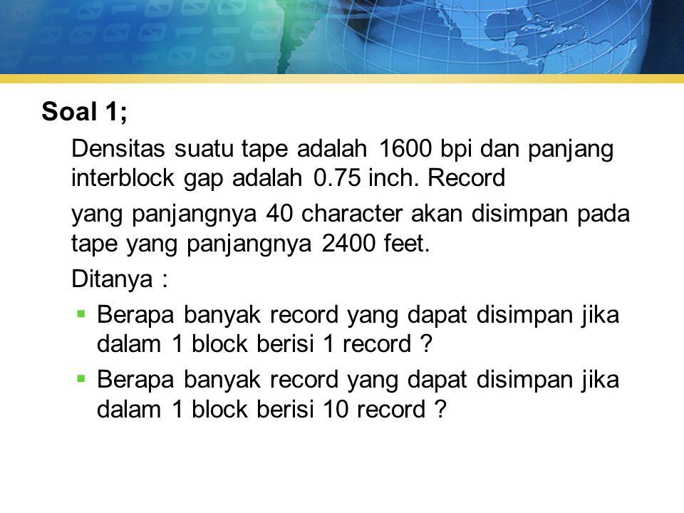 Soal 1; Densitas suatu tape adalah 1600 bpi dan panjang interblock gap adalah 0.75 inch.