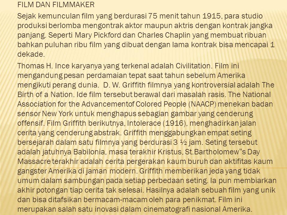 FILM DAN FILMMAKER Sejak kemunculan film yang berdurasi 75 menit tahun 1915, para studio produksi berlomba mengontrak aktor maupun aktris dengan kontrak jangka panjang.