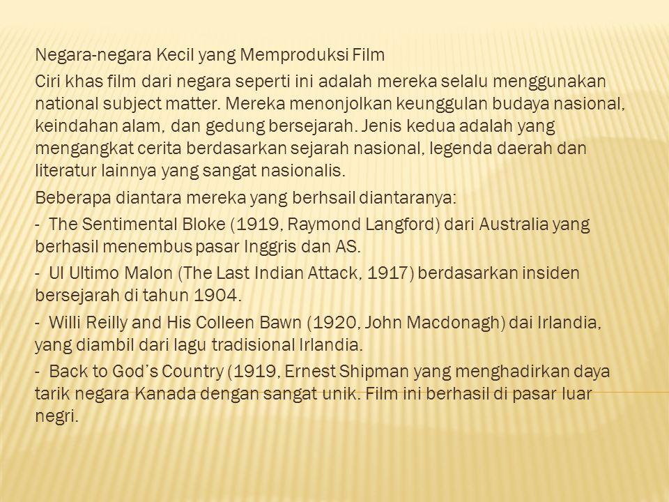 Negara-negara Kecil yang Memproduksi Film Ciri khas film dari negara seperti ini adalah mereka selalu menggunakan national subject matter. Mereka meno
