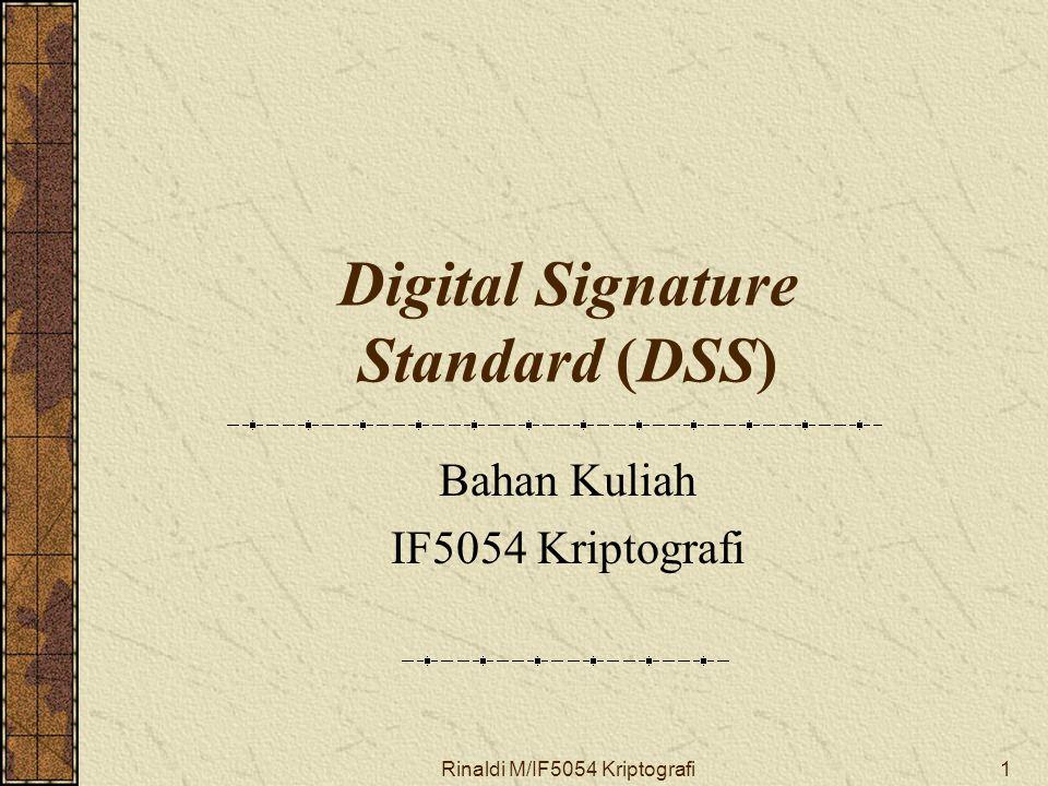 Rinaldi M/IF5054 Kriptografi1 Digital Signature Standard (DSS) Bahan Kuliah IF5054 Kriptografi