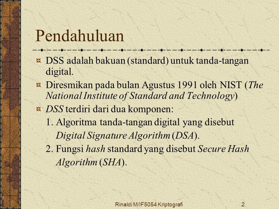 Rinaldi M/IF5054 Kriptografi2 Pendahuluan DSS adalah bakuan (standard) untuk tanda-tangan digital.