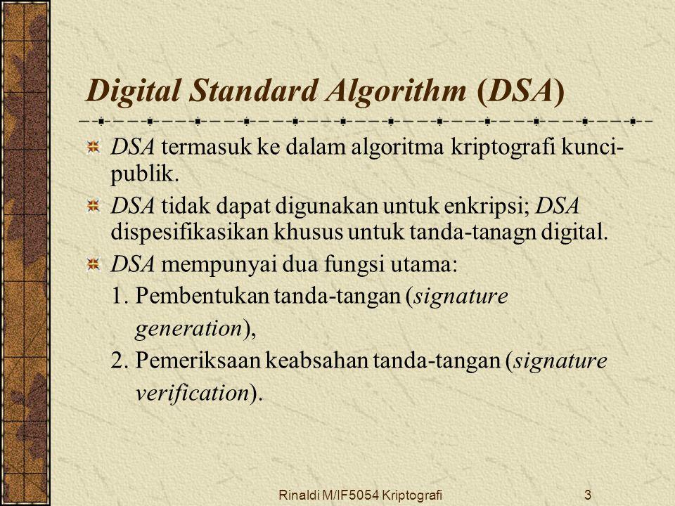 Rinaldi M/IF5054 Kriptografi3 Digital Standard Algorithm (DSA) DSA termasuk ke dalam algoritma kriptografi kunci- publik.