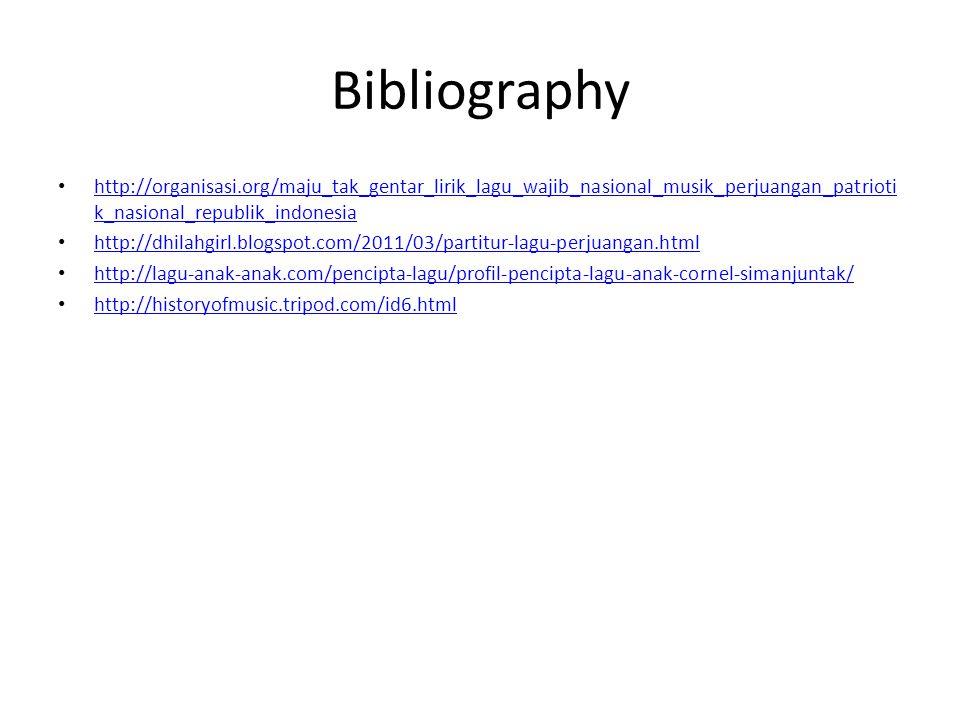 Bibliography http://organisasi.org/maju_tak_gentar_lirik_lagu_wajib_nasional_musik_perjuangan_patrioti k_nasional_republik_indonesia http://organisasi