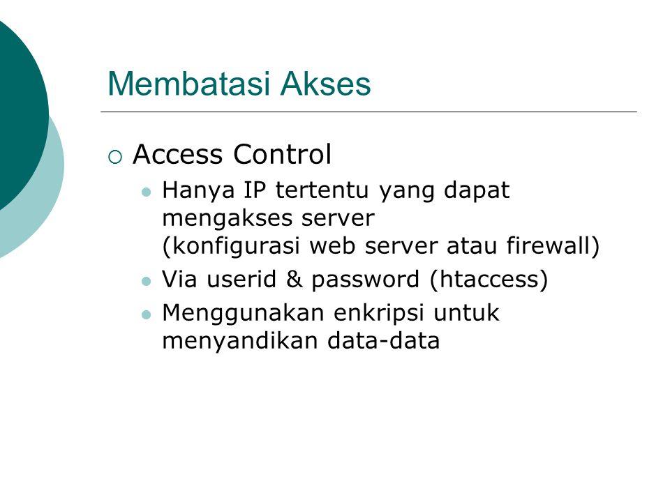 Membatasi Akses  Access Control Hanya IP tertentu yang dapat mengakses server (konfigurasi web server atau firewall) Via userid & password (htaccess) Menggunakan enkripsi untuk menyandikan data-data