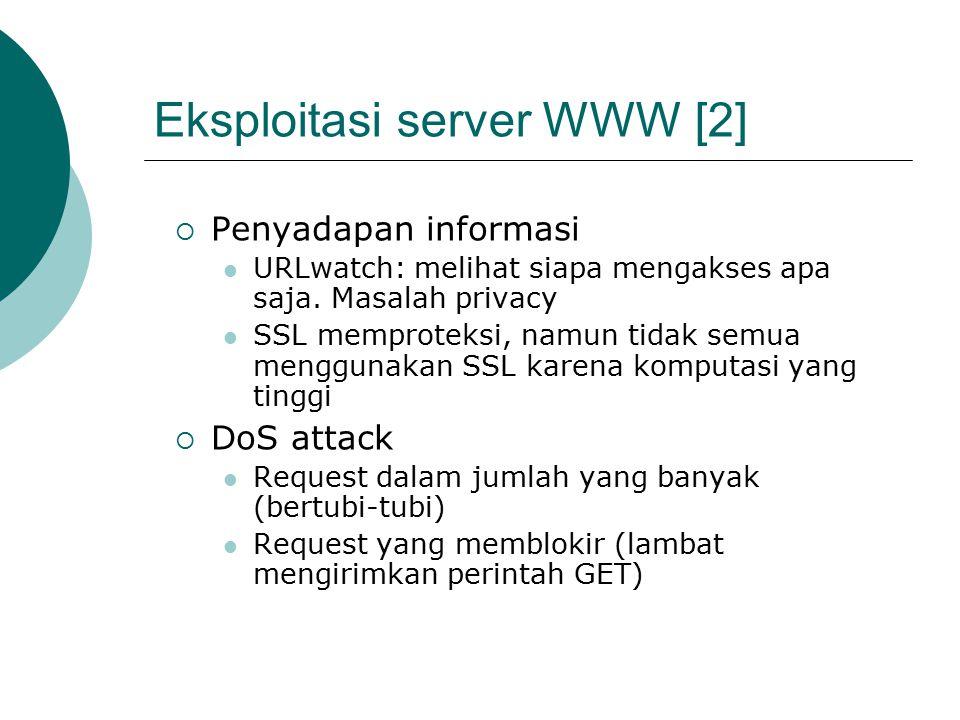 Eksploitasi server WWW [3]  Digunakan untuk menipu firewall (tunelling ke luar jaringan)  Port 80 digunakan untuk identifikasi server (karena biasanya dibuka di router/firewall) telnet ke port 80 (dibahas di bagian lain)