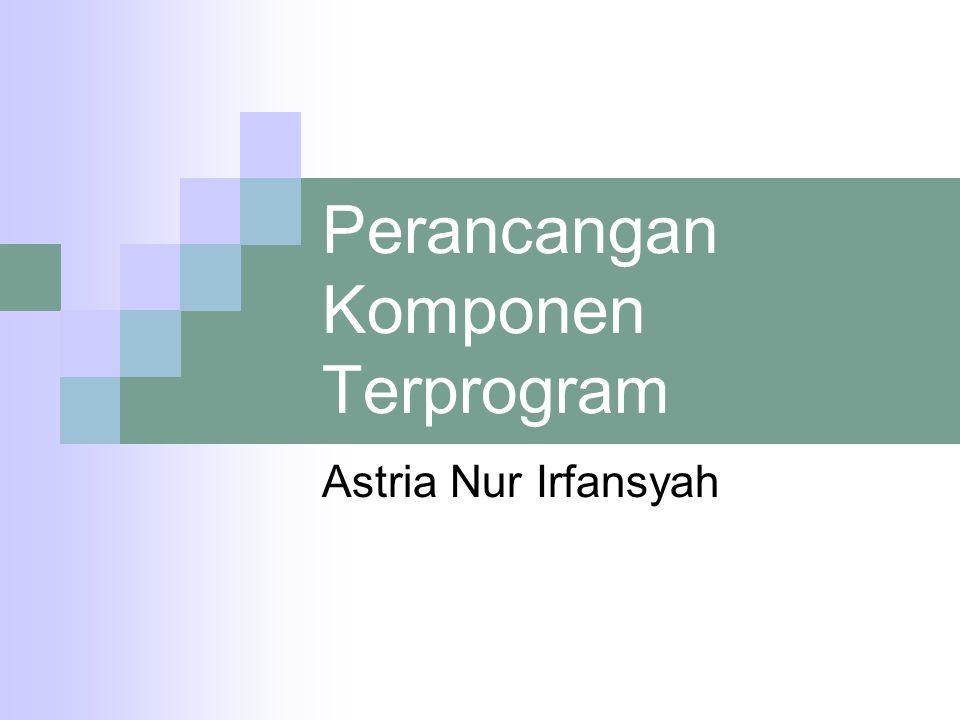 Perancangan Komponen Terprogram Astria Nur Irfansyah