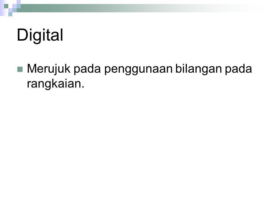 Digital Merujuk pada penggunaan bilangan pada rangkaian.