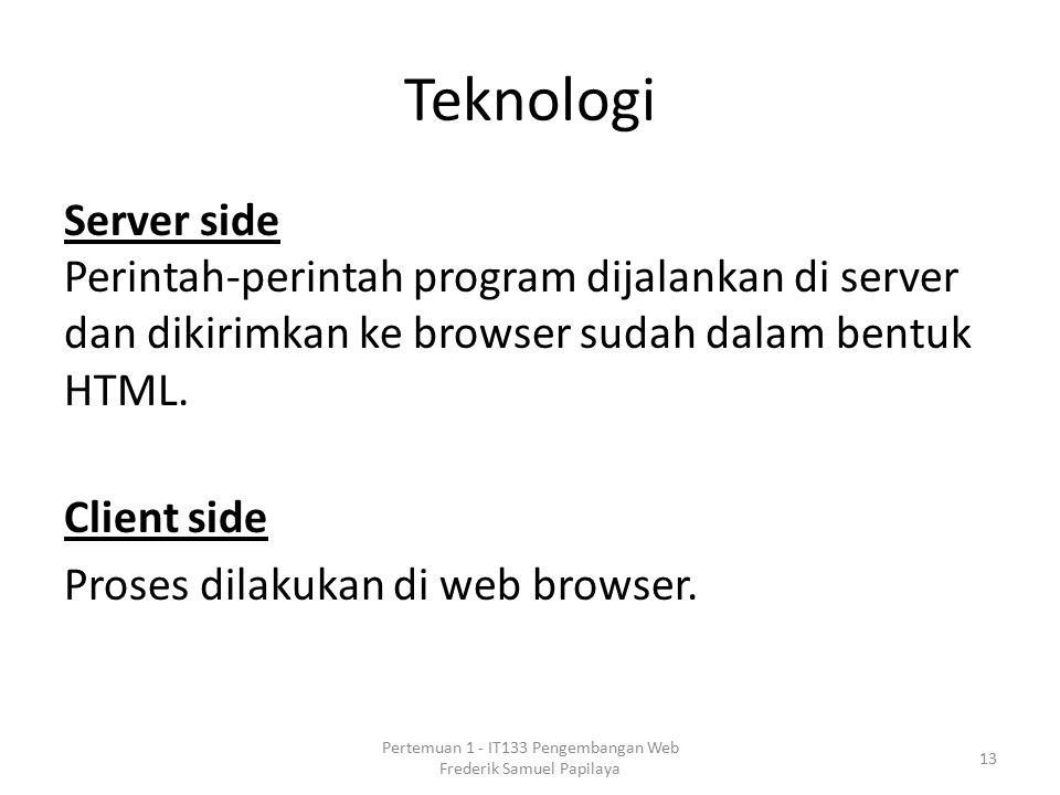 Teknologi Server side Perintah-perintah program dijalankan di server dan dikirimkan ke browser sudah dalam bentuk HTML.
