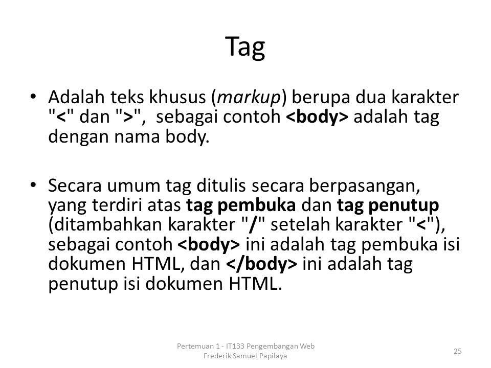 Tag Adalah teks khusus (markup) berupa dua karakter , sebagai contoh adalah tag dengan nama body.