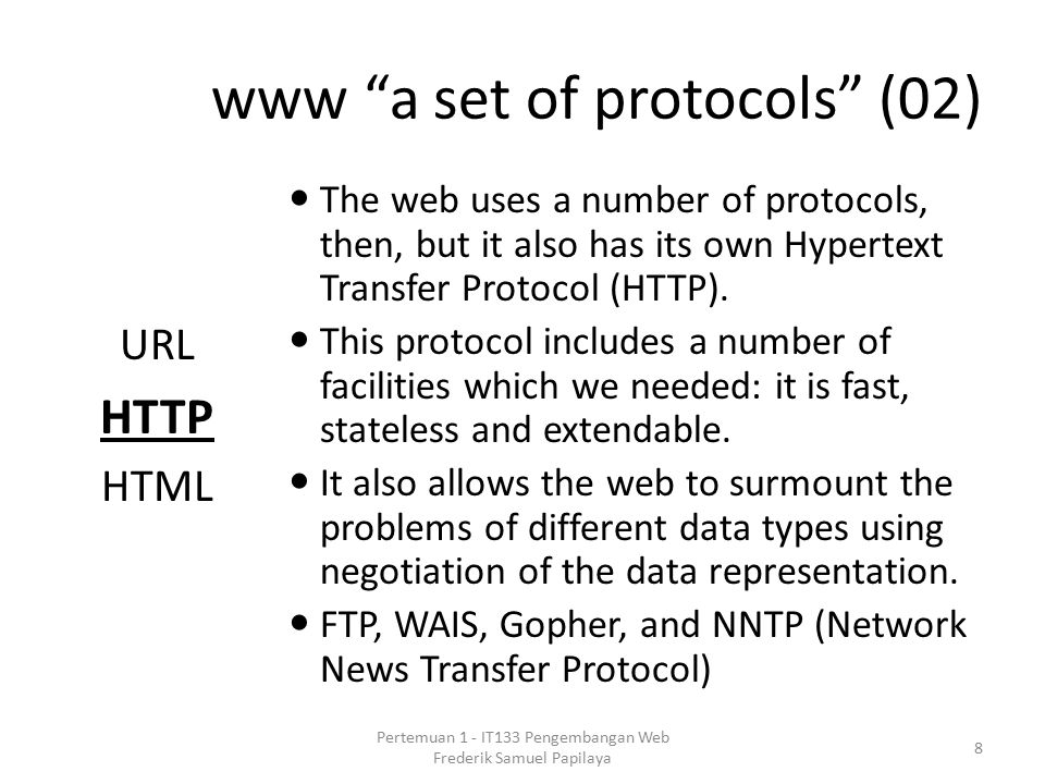 "www ""a set of protocols"" (02) URL HTTP HTML The web uses a number of protocols, then, but it also has its own Hypertext Transfer Protocol (HTTP). This"