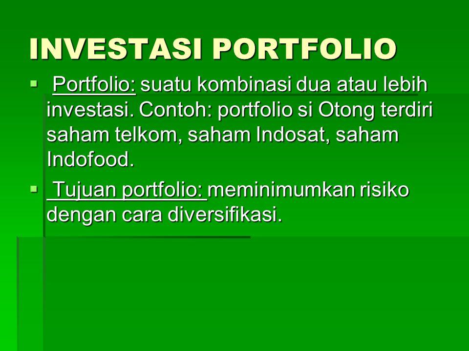 INVESTASI PORTFOLIO  Portfolio: suatu kombinasi dua atau lebih investasi. Contoh: portfolio si Otong terdiri saham telkom, saham Indosat, saham Indof
