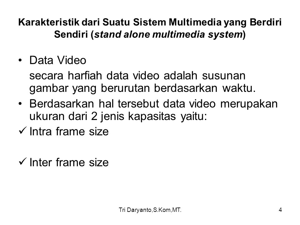 Tri Daryanto,S.Kom,MT.5 Karakteristik dari Suatu Sistem Multimedia yang Berdiri Sendiri (stand alone multimedia system) Intra frame size Ukuran sebuah kapasitas gambar.