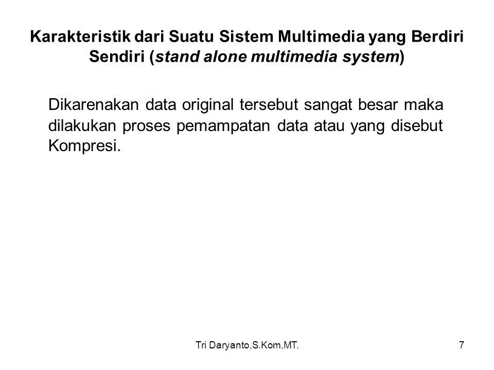 Tri Daryanto,S.Kom,MT.8 Karakteristik dari Sistem Multimedia berbasis Jaringan Data yang dikirimkan harus mengalami proses kompresi Memerlukan Bandwidth yang sangat besar Data multimedia bersifat data Stream
