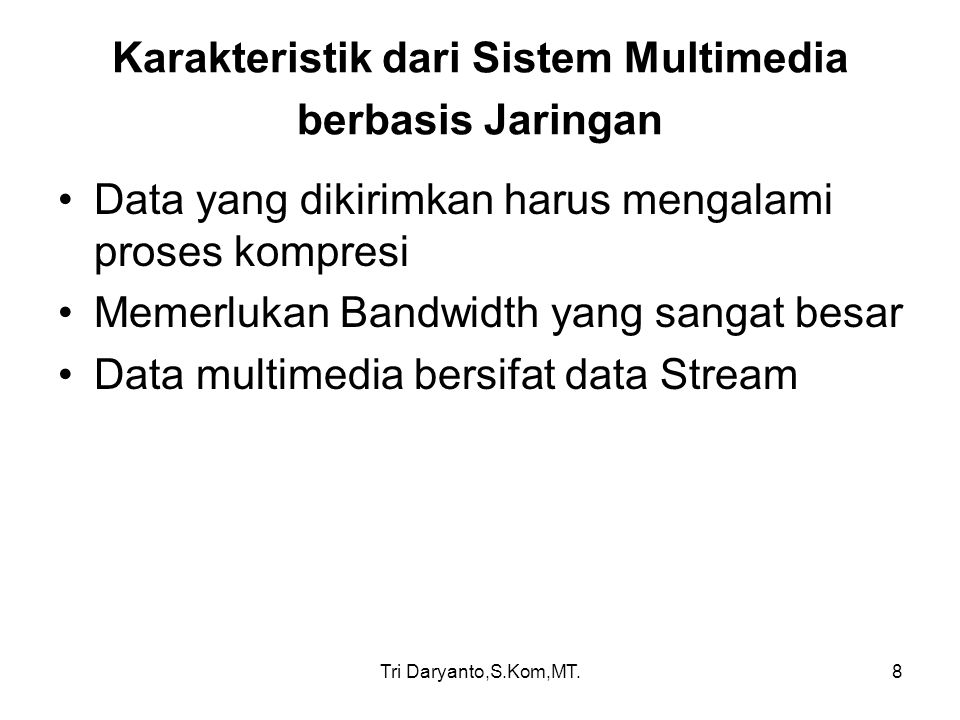 Tri Daryanto,S.Kom,MT.9 Karakteristik dari Sistem Multimedia berbasis Jaringan Mode pengiriman Data multimedia Berbasis Jaringan : –Broadcast –Multicast –Unicast –Multi Unicast
