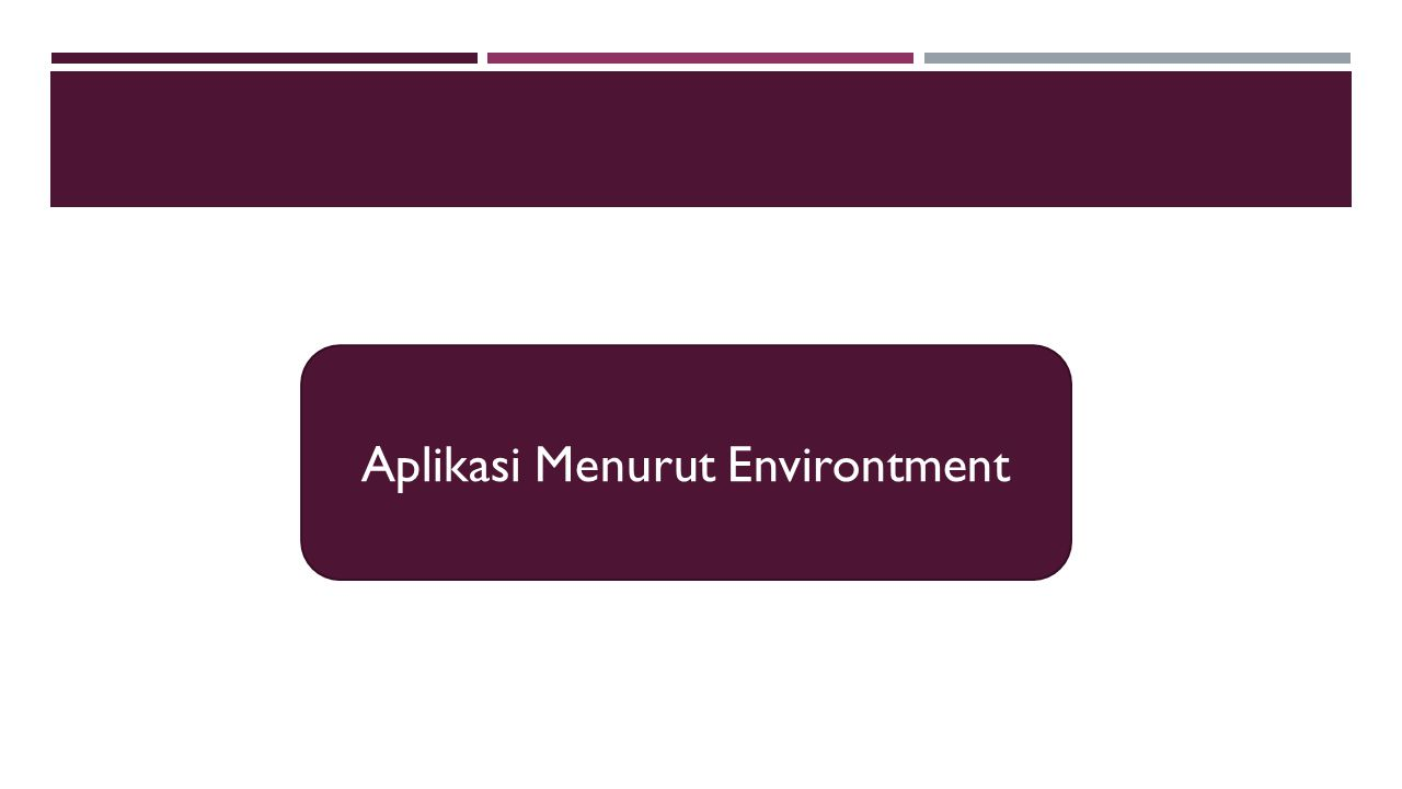 ENVIRONTMENT APPLICATION COMPUTER  Environtment Computer merupakan lingkungan aplikasi yang berhubungan dengan internal dan eksternal computer.