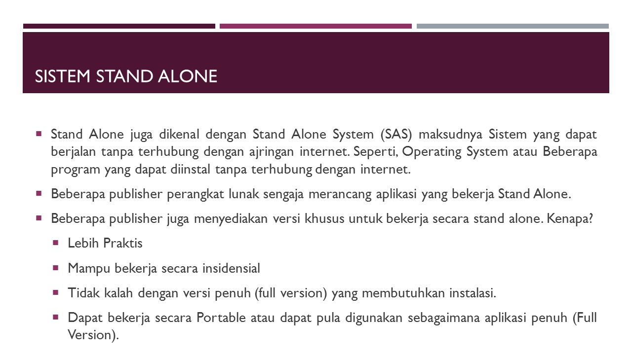 SISTEM STAND ALONE  Stand Alone juga dikenal dengan Stand Alone System (SAS) maksudnya Sistem yang dapat berjalan tanpa terhubung dengan ajringan int