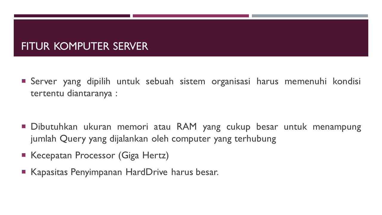 FITUR KOMPUTER SERVER  Server yang dipilih untuk sebuah sistem organisasi harus memenuhi kondisi tertentu diantaranya :  Dibutuhkan ukuran memori at