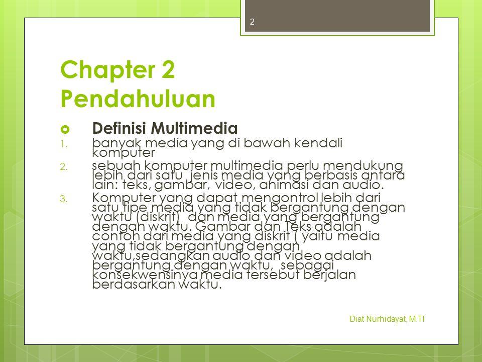 Chapter 2 Pendahuluan  Definisi Multimedia 1. banyak media yang di bawah kendali komputer 2. sebuah komputer multimedia perlu mendukung lebih dari sa