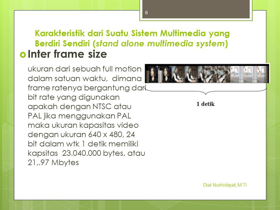 Karakteristik dari Suatu Sistem Multimedia yang Berdiri Sendiri ( stand alone multimedia system )  Inter frame size ukuran dari sebuah full motion da