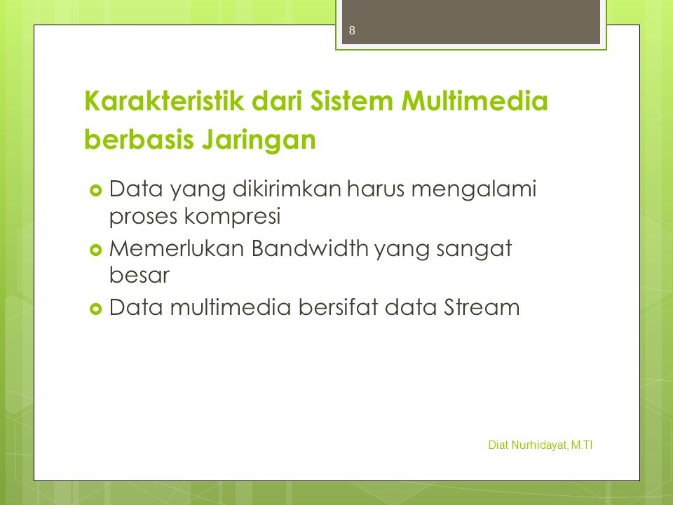 Karakteristik dari Sistem Multimedia berbasis Jaringan  Mode pengiriman Data multimedia Berbasis Jaringan :  Broadcast  Multicast  Unicast  Multi Unicast Diat Nurhidayat, M.TI 9