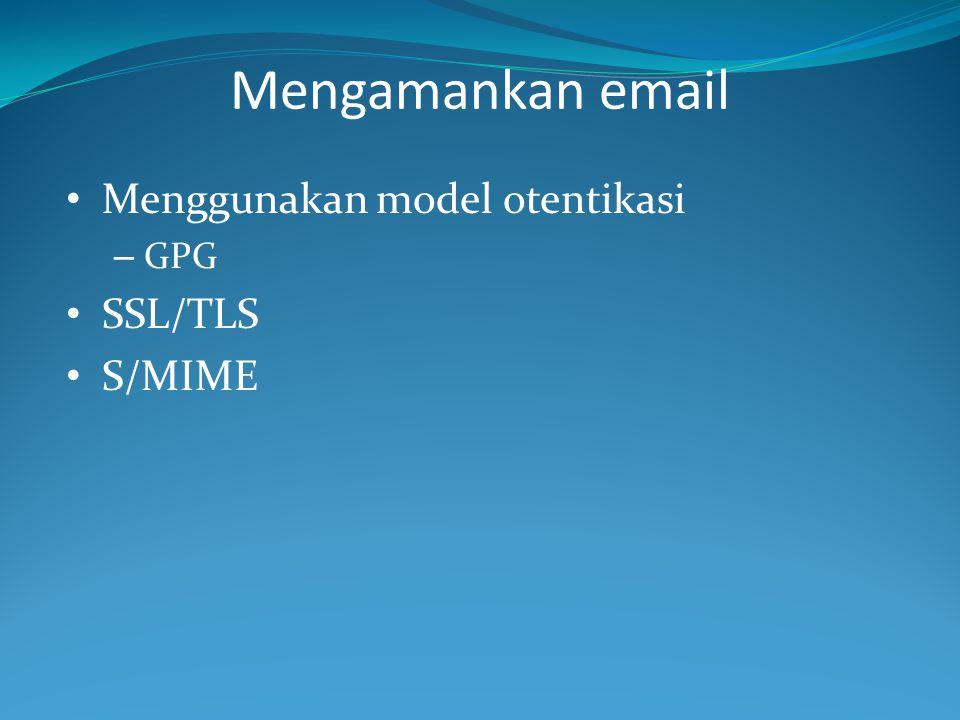 PGP PGP= Pretty Good Privacy PGP adalah algoritma otentikasi untuk source dan receiver email Freeware: – OpenPGP ( www.openpgp.org ), www.openpgp.org – GPG ( www.gnupg.org) Biasanya berupa plugin ke email client