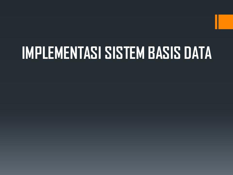 IMPLEMENTASI SISTEM BASIS DATA