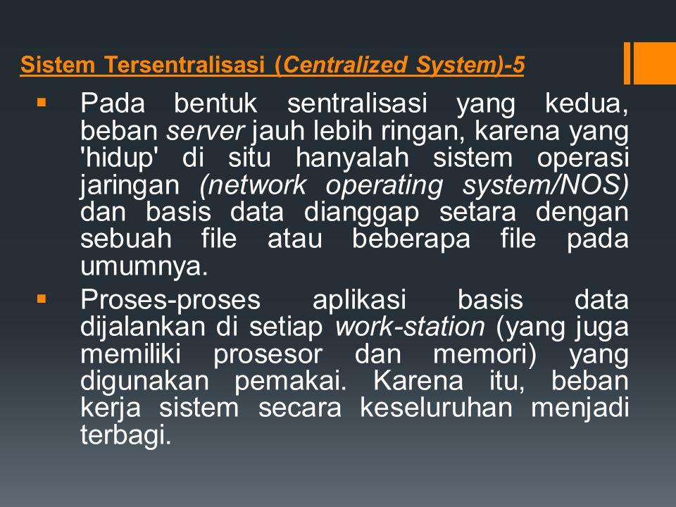 Sistem Tersentralisasi (Centralized System)-5  Pada bentuk sentralisasi yang kedua, beban server jauh lebih ringan, karena yang 'hidup' di situ hanya