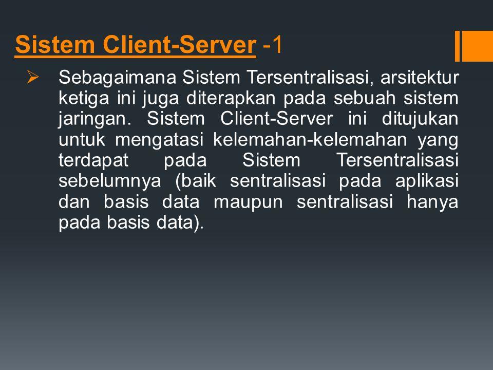 Sistem Client-Server -1  Sebagaimana Sistem Tersentralisasi, arsitektur ketiga ini juga diterapkan pada sebuah sistem jaringan. Sistem Client-Server