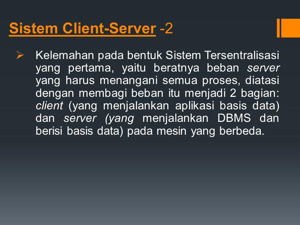 Sistem Client-Server -2  Kelemahan pada bentuk Sistem Tersentralisasi yang pertama, yaitu beratnya beban server yang harus menangani semua proses, di