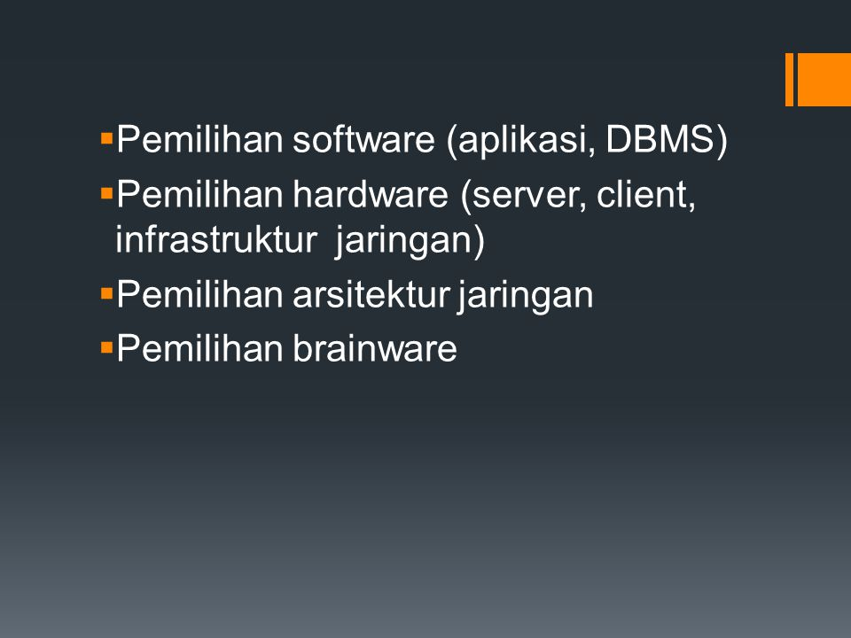  Pemilihan software (aplikasi, DBMS)  Pemilihan hardware (server, client, infrastruktur jaringan)  Pemilihan arsitektur jaringan  Pemilihan brainw