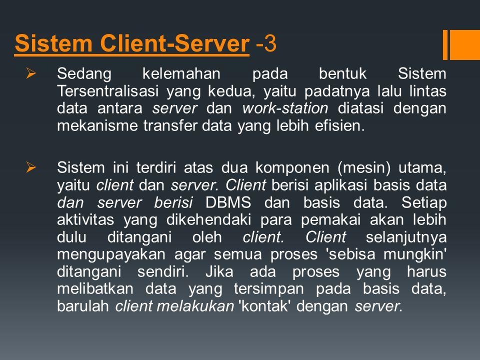 Sistem Client-Server -3  Sedang kelemahan pada bentuk Sistem Tersentralisasi yang kedua, yaitu padatnya lalu lintas data antara server dan work-stati