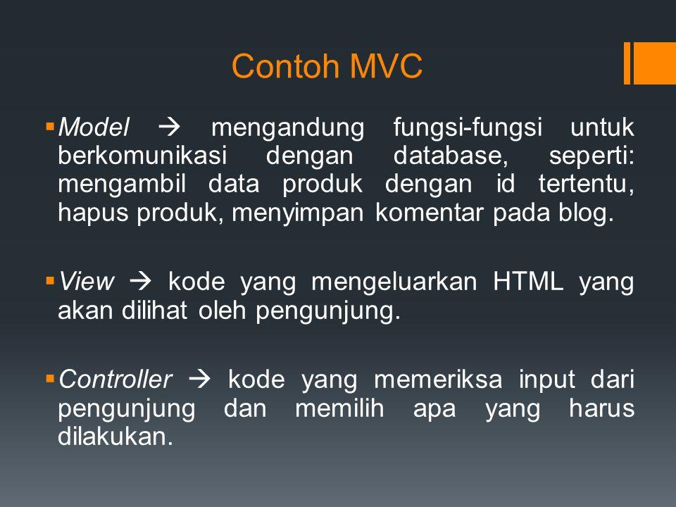Contoh MVC  Model  mengandung fungsi-fungsi untuk berkomunikasi dengan database, seperti: mengambil data produk dengan id tertentu, hapus produk, me