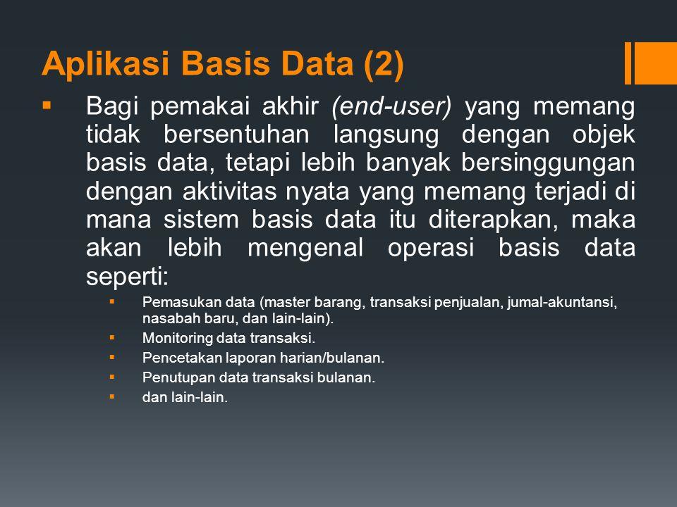 Aplikasi Basis Data (3)  Pada level implementasi, perbedaan tersebut dijembatani oleh adanya perangkat lunak (aplikasi) yang khusus dibuat untuk dapat digunakan oleh para pemakai akhir (end-user).