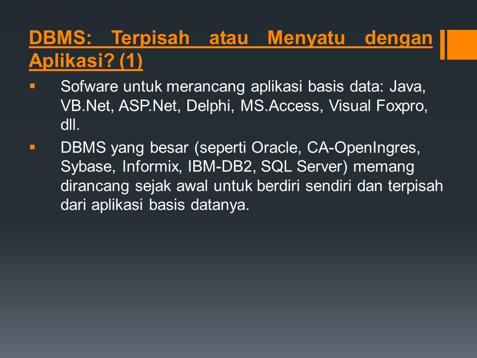 DBMS: Terpisah atau Menyatu dengan Aplikasi? (1)  Sofware untuk merancang aplikasi basis data: Java, VB.Net, ASP.Net, Delphi, MS.Access, Visual Foxpr