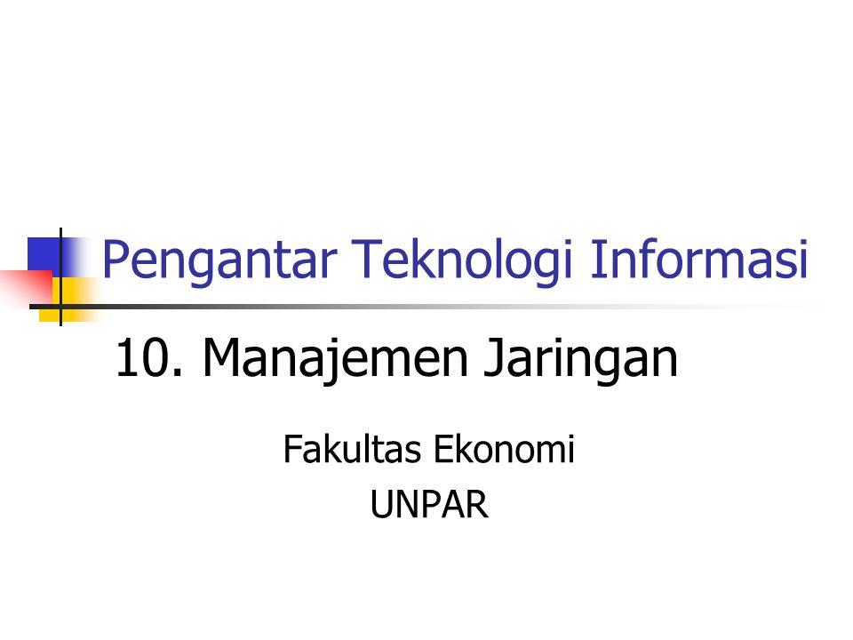 Pengantar Teknologi Informasi Fakultas Ekonomi UNPAR 10. Manajemen Jaringan
