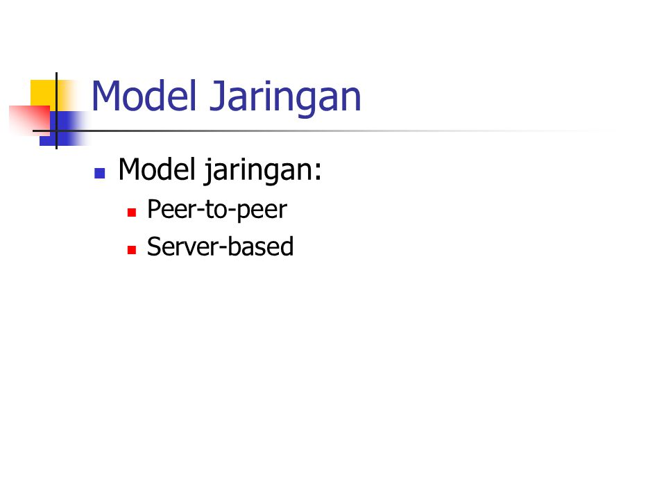 Model Jaringan Model jaringan: Peer-to-peer Server-based