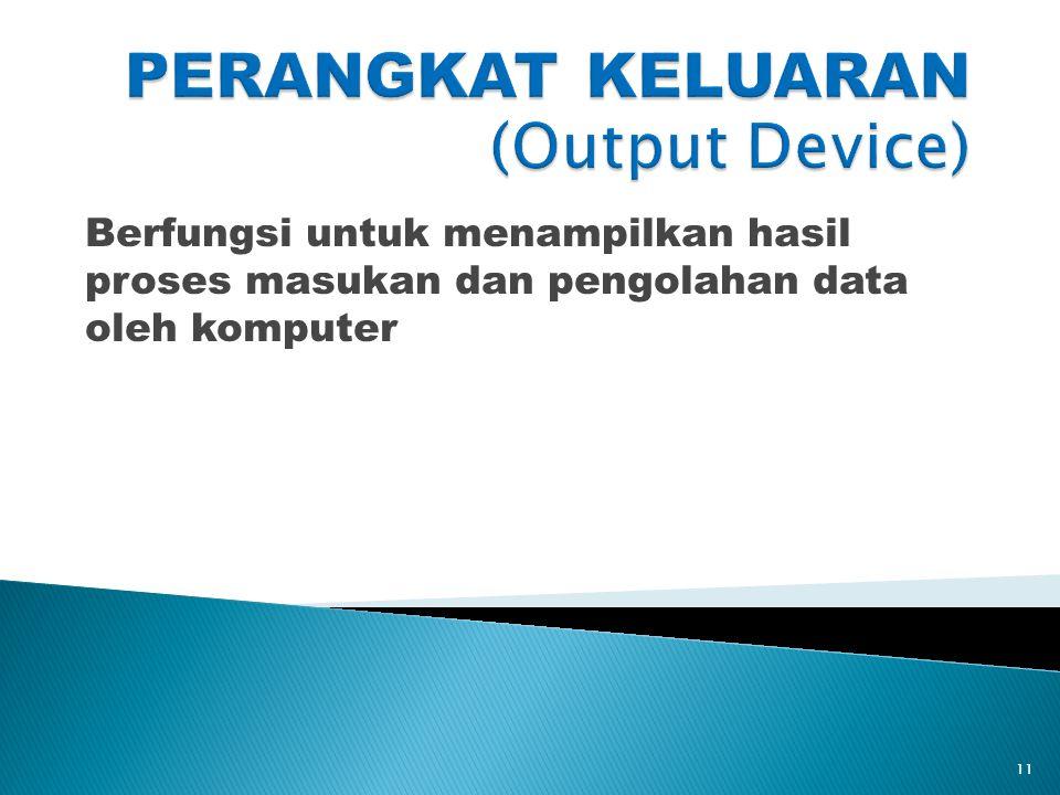 Berfungsi untuk menampilkan hasil proses masukan dan pengolahan data oleh komputer 11