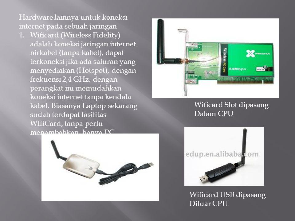 Hardware lainnya untuk koneksi internet pada sebuah jaringan 1.Wificard (Wireless Fidelity) adalah koneksi jaringan internet nirkabel (tanpa kabel), d