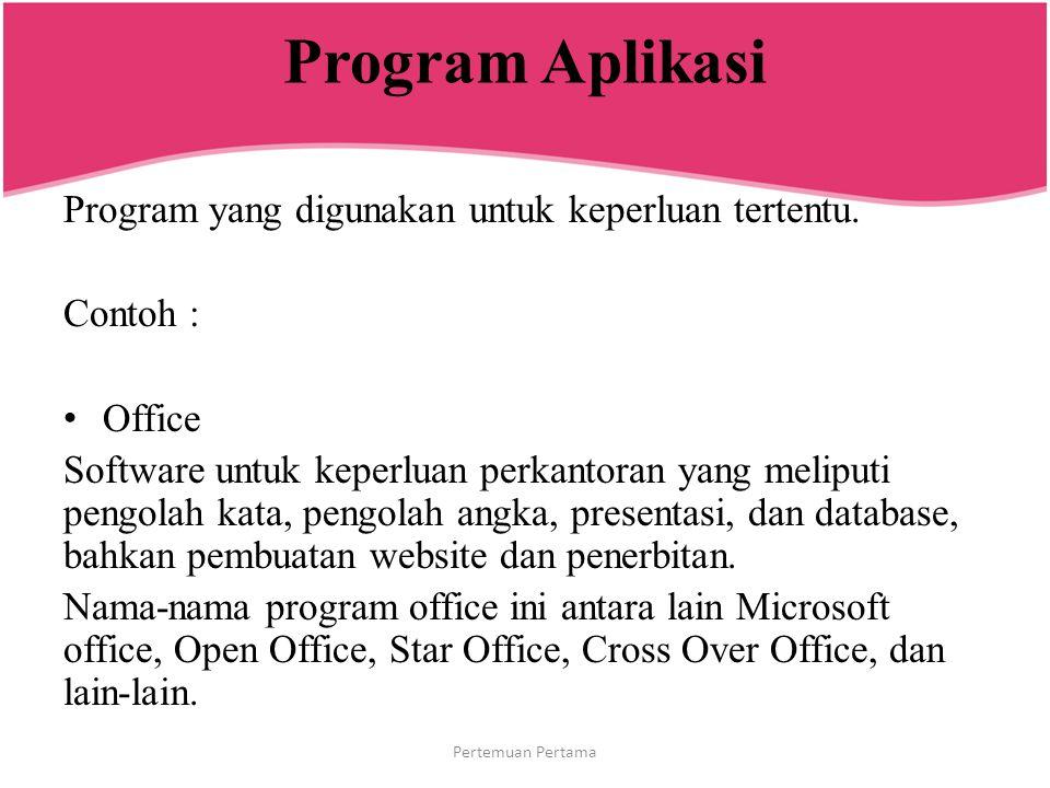 Program Aplikasi Program yang digunakan untuk keperluan tertentu. Contoh : Office Software untuk keperluan perkantoran yang meliputi pengolah kata, pe